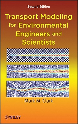 Transport Modeling for Environmental Engineers and Scientists By Clark, Mark M.