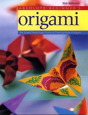Absolute Beginners Origami By Robinson, Nick