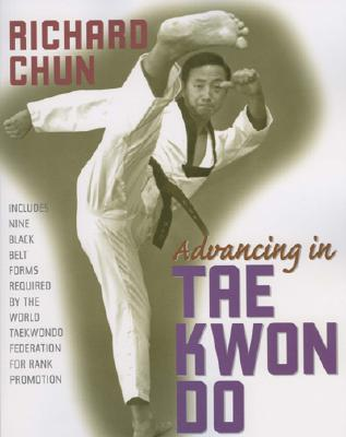 Advancing in Tae Kwon Do By Chun, Richard